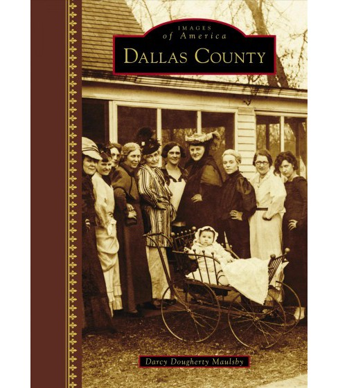 Dallas County (Hardcover) (Darcy Dougherty Maulsby) - image 1 of 1