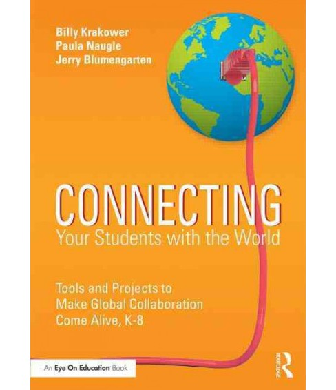 Connecting Your Students With the World : Tools and Projects to Make Global Collaboration Come Alive, - image 1 of 1