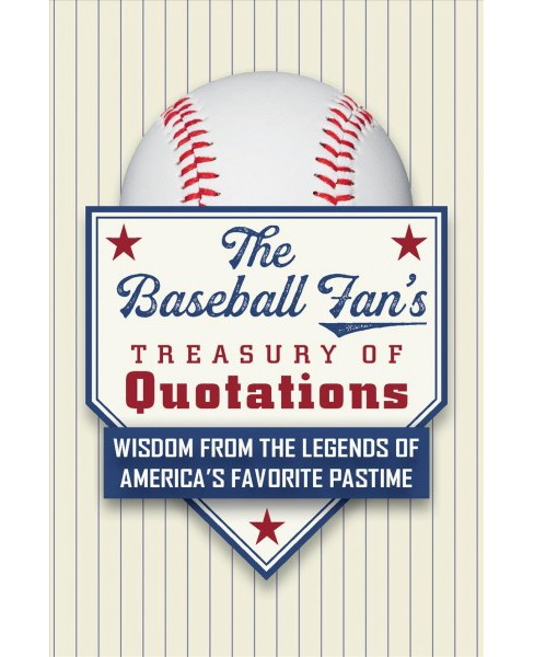 Baseball Fan's Treasury of Quotations : Wisdom from the Legends of America's Favorite Pastime - image 1 of 1