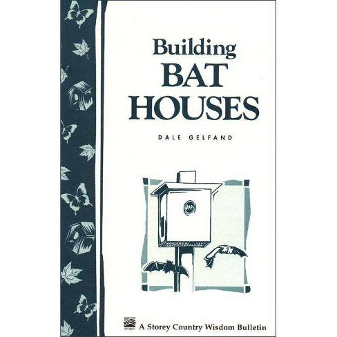 Building Bat Houses - (Storey Country Wisdom Bulletin) by  Dale Evva Gelfand (Paperback) - image 1 of 1