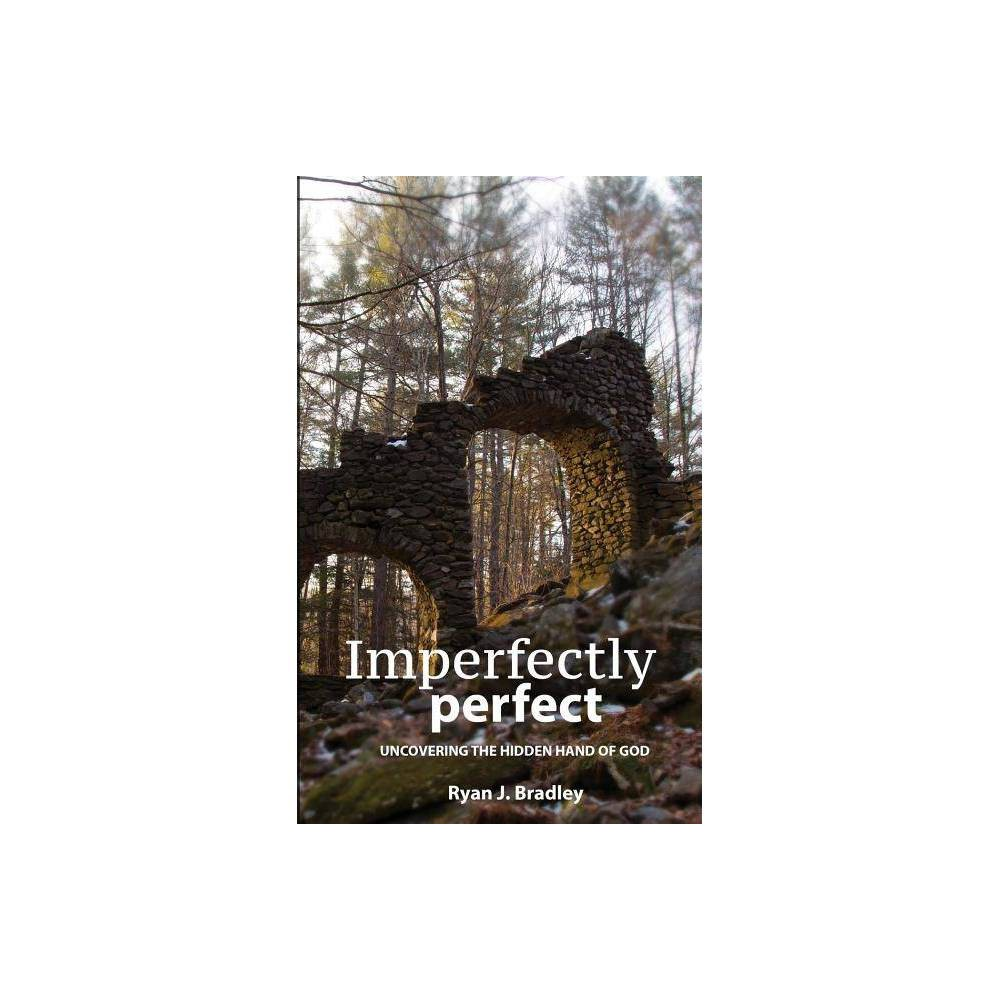 Imperfectly Perfect By Ryan J Bradley Paperback