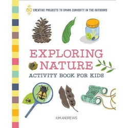 Exploring Nature Activity Book for Kids - by Kim Andrews (Paperback)