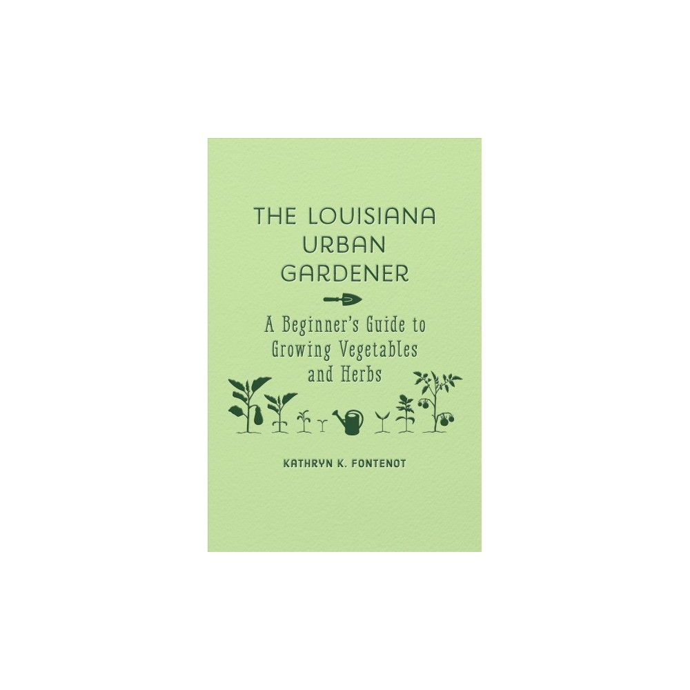 Louisiana Urban Gardener : A Beginner's Guide to Growing Vegetables and Herbs (Hardcover) (Kathryn K.