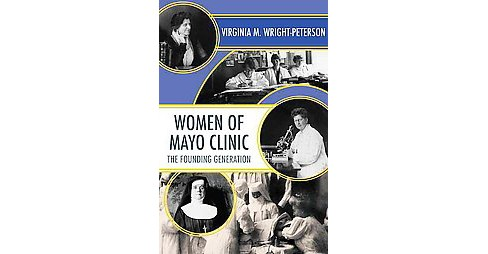 Women of Mayo Clinic : The Founding Generation (Paperback) (Virginia M. Wright-Peterson) - image 1 of 1