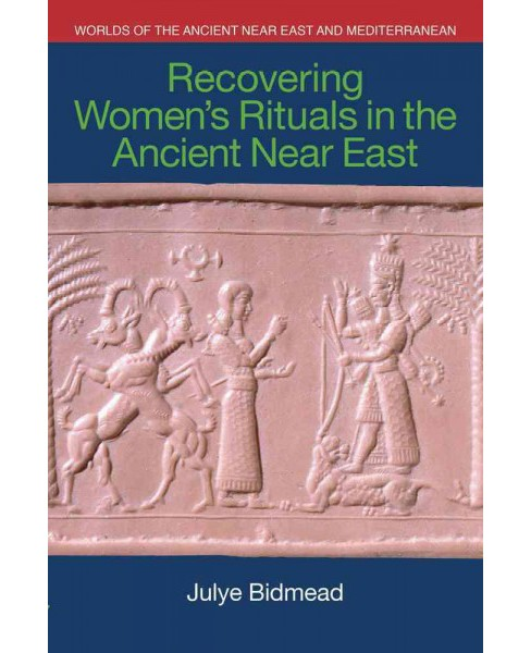 Recovering Women's Rituals in the Ancient Near East (Hardcover) (Julye Bidmead) - image 1 of 1