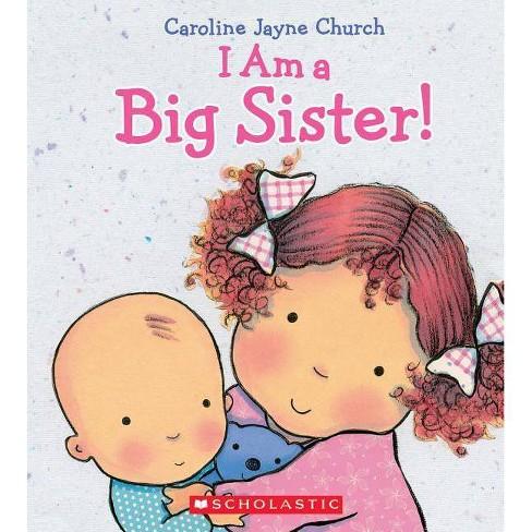 I Am a Big Sister by Caroline Jayne Church (Hardcover) by Caroline Jayne Church - image 1 of 2