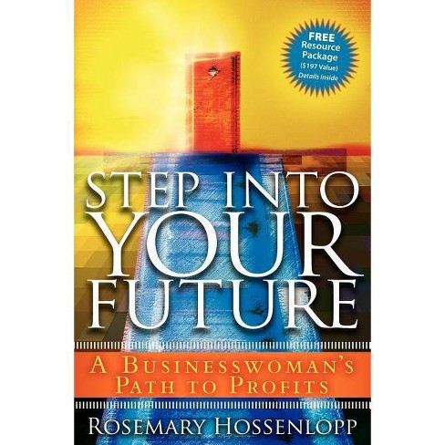 Step Into Your Future - by  Rosemary Hossenlopp (Paperback) - image 1 of 1