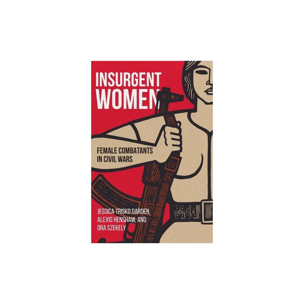 Insurgent Women : Female Combatants in Civil Wars - (Paperback)