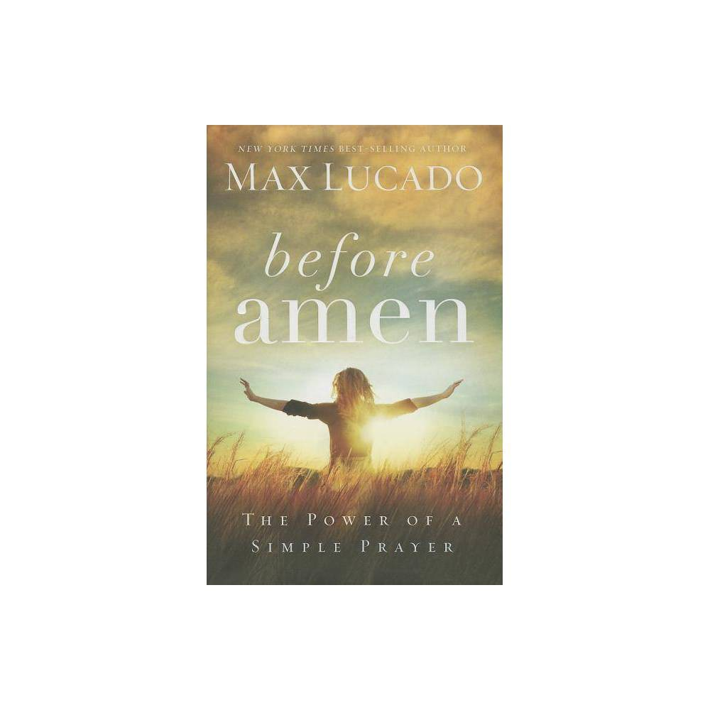 Before Amen - by Max Lucado (Hardcover) Reviews