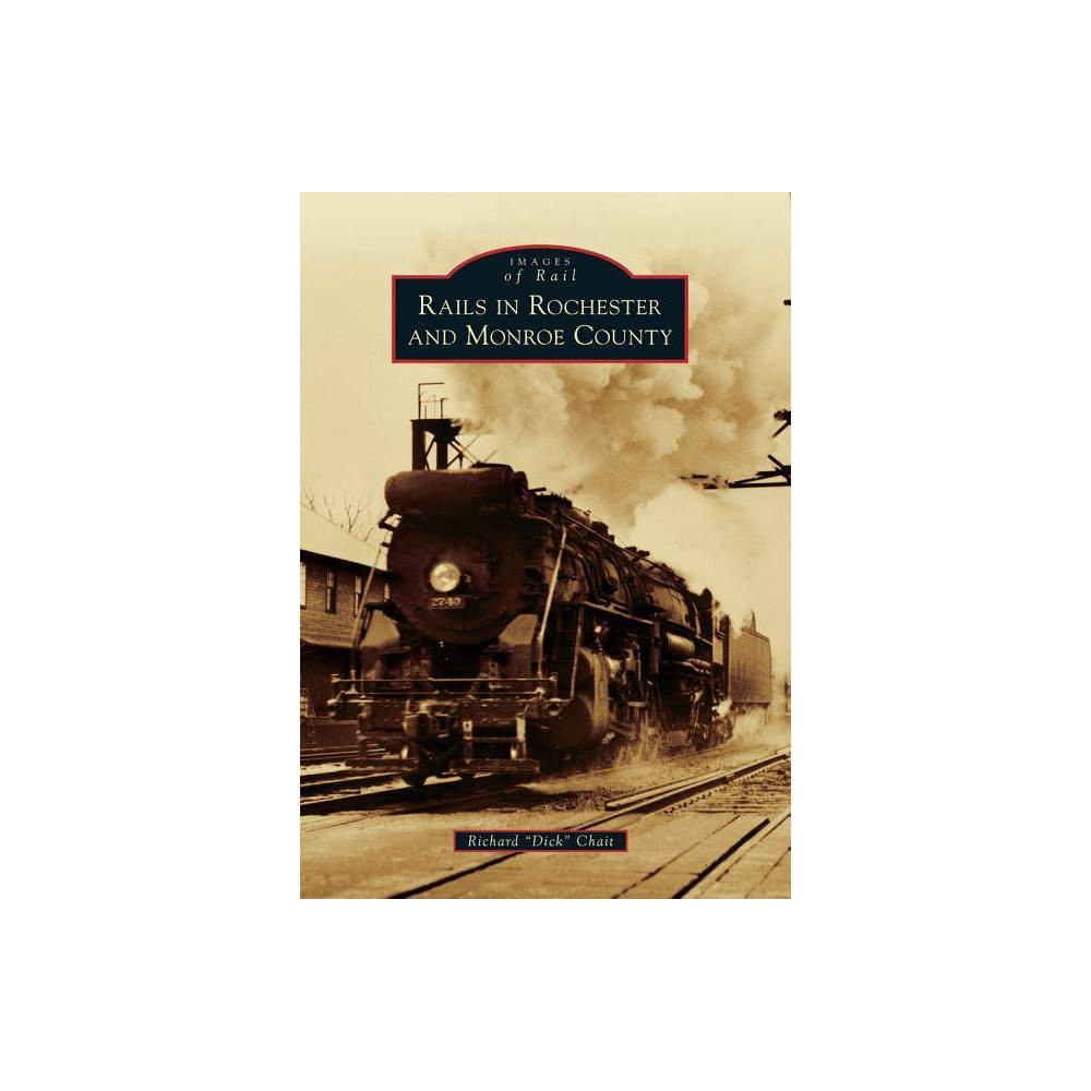 Rails In Rochester And Monroe County Images Of Rail By Richard Dick Chait Paperback