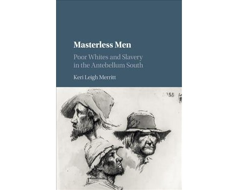 Masterless Men : Poor Whites and Slavery in the Antebellum South - Reprint by Keri Leigh Merritt - image 1 of 1