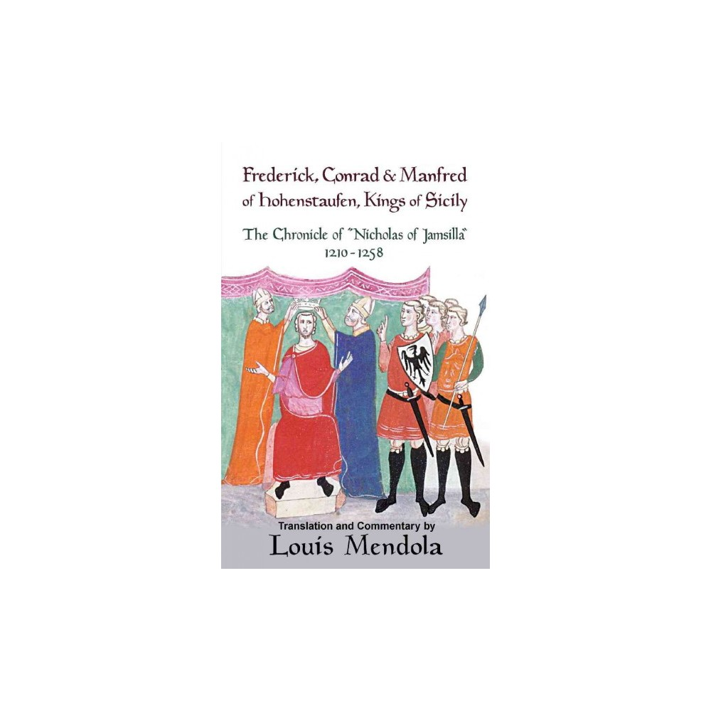 Frederick, Conrad and Manfred of Hohenstaufen, Kings of Sicily : The Chronicle of Nicholas of Jamsilla