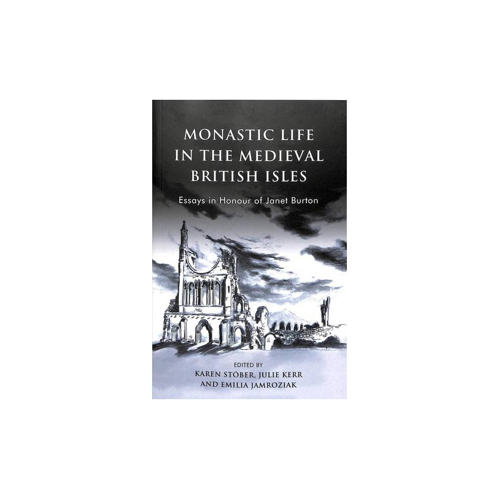 Monastic Life in the Medieval British Isles : Essays in Honour of Janet Burton - (Paperback)