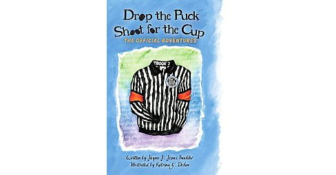 Drop the Puck, Shoot for the Cup : The Official Adventures (Hardcover) (Jayne J. Jones Beehler) - image 1 of 1