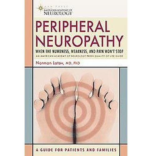 Peripheral Neuropathy : When the Numbness, Weakness, And Pain Won't Stop (Paperback) (M.D. Norman Latov) - image 1 of 1