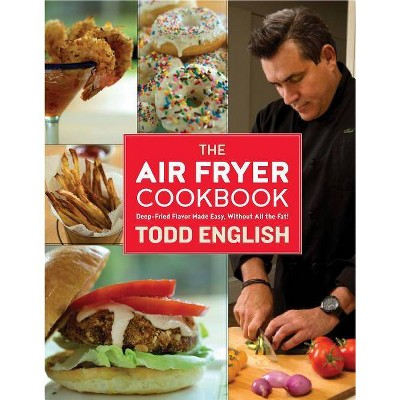 The Air Fryer Cookbook - by Todd English (Hardcover)