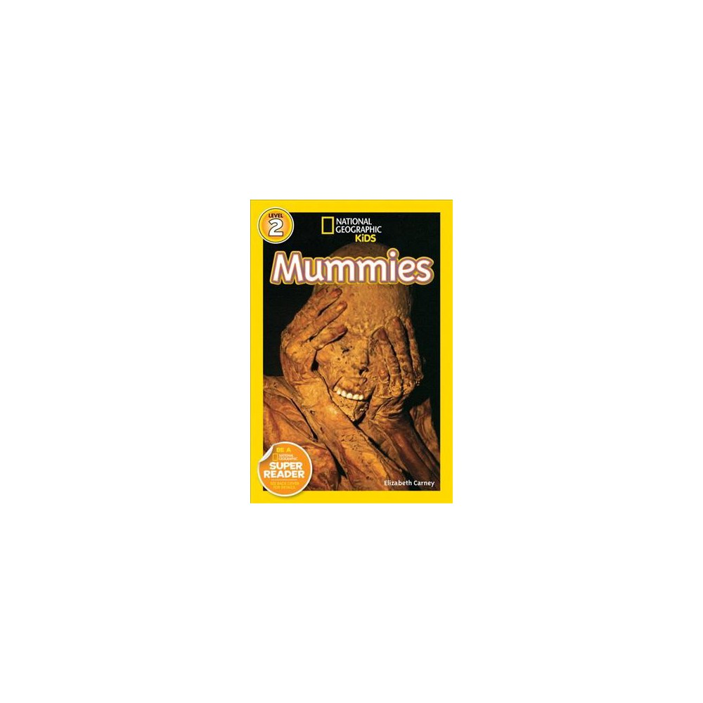 National Geographic Readers: Mummies - (National Geographic Readers: Level 2) by Elizabeth Carney