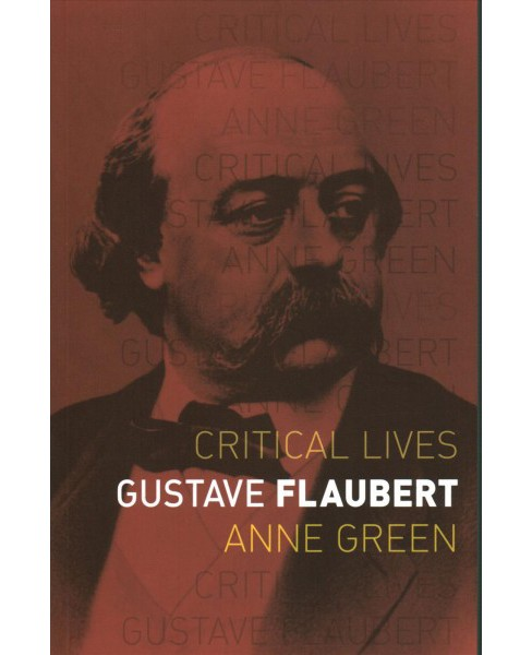 Gustave Flaubert (Paperback) (Anne Green) - image 1 of 1