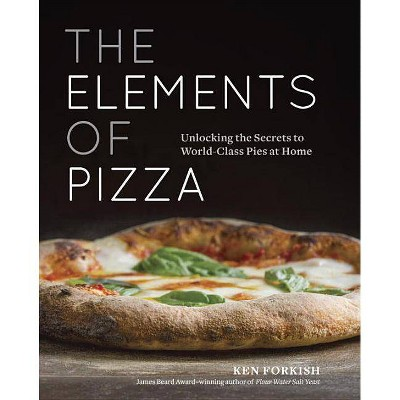 The Elements of Pizza - by Ken Forkish (Hardcover)
