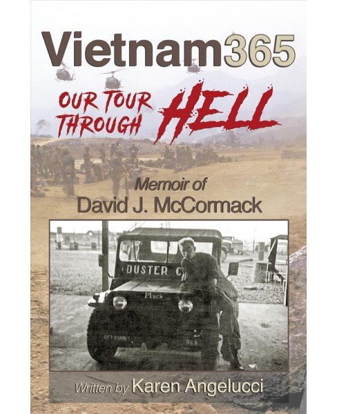 Vietnam 365 Our Tour Through Hell : Memoir of David J. Mccormack (Hardcover) (Karen Angelucci) - image 1 of 1