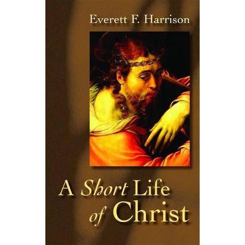 A Short Life of Christ - (Highlights in the Life of Christ) by  Everett F Harrison (Paperback) - image 1 of 1