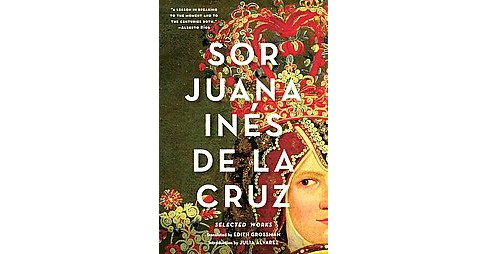 Sor Juana Inés De La Cruz : Selected Works (Translation) (Paperback) (Juana Ineu0301s De La Cruz) - image 1 of 1