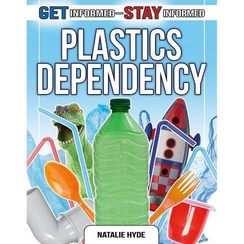Plastics Dependency - (Get Informed--Stay Informed) by  Natalie Hyde (Paperback) - image 1 of 1