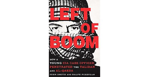 Left of Boom : How a Young CIA Case Officer Penetrated the Taliban and Al-Qaeda (Hardcover) (Douglas - image 1 of 1