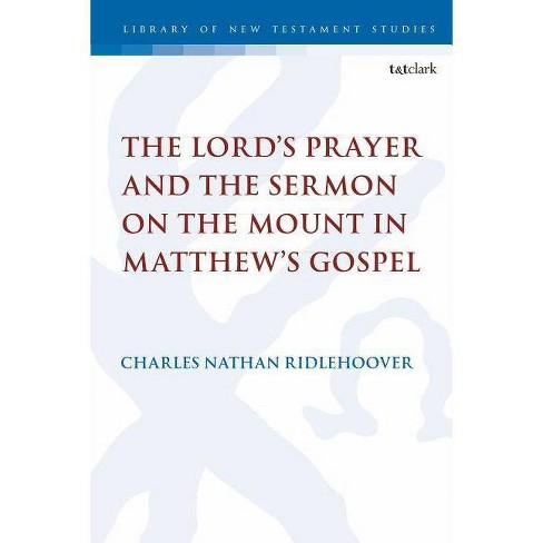 The Lord's Prayer and the Sermon on the Mount in Matthew's Gospel - (Library of New Testament Studies) - image 1 of 1