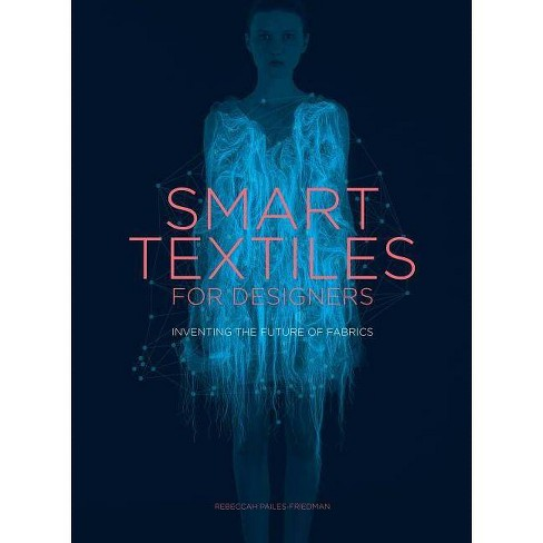 Smart Textiles for Designers - by  Rebeccah Pailes-Friedman (Paperback) - image 1 of 1