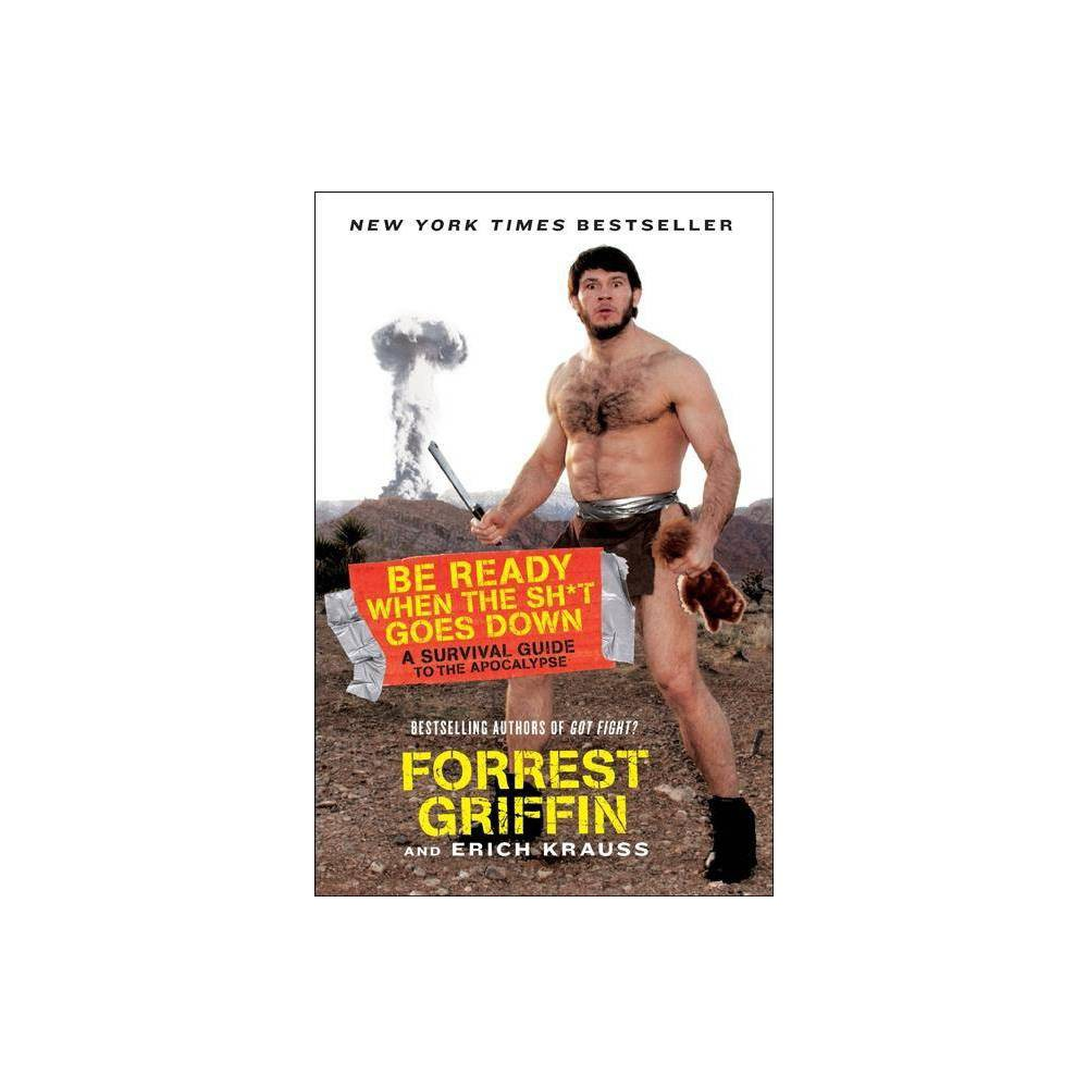Be Ready When The Sh T Goes Down By Forrest Griffin Erich Krauss Paperback