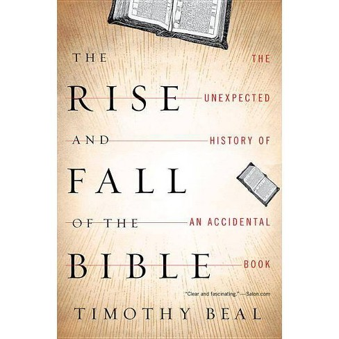 The Rise and Fall of the Bible - by  Timothy Beal (Paperback) - image 1 of 1