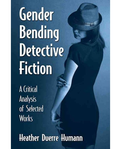Gender Bending Detective Fiction : A Critical Analysis of Selected Works (Paperback) (Heather Duerre - image 1 of 1