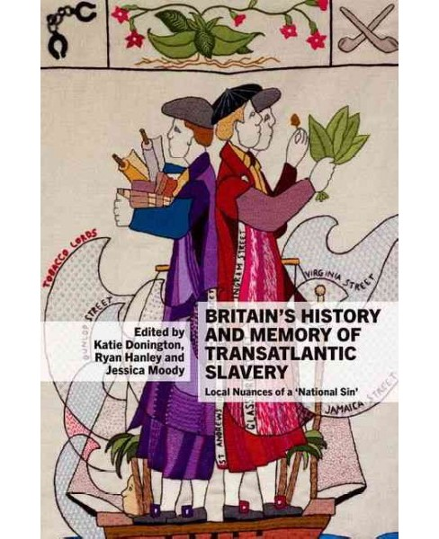 Britain's History and Memory of Transatlantic Slavery : Local Nuances of a 'National Sin' (Hardcover) - image 1 of 1