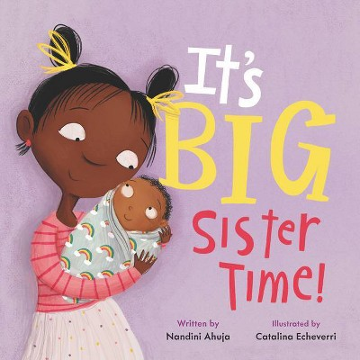 It's Big Sister Time! - (My Time) by Nandini Ahuja (Hardcover)