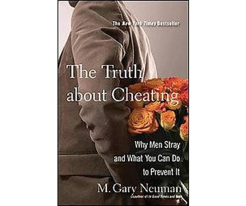 Truth About Cheating : Why Men Stray and What You Can Do to Prevent It (Paperback) (M. Gary Neuman) - image 1 of 1