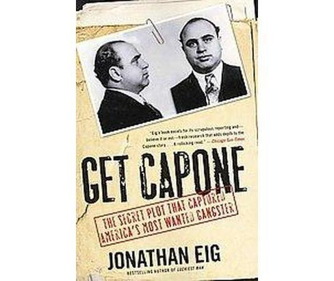 Get Capone : The Secret Plot That Captured America's Most Wanted Gangster (Reprint) (Paperback) - image 1 of 1