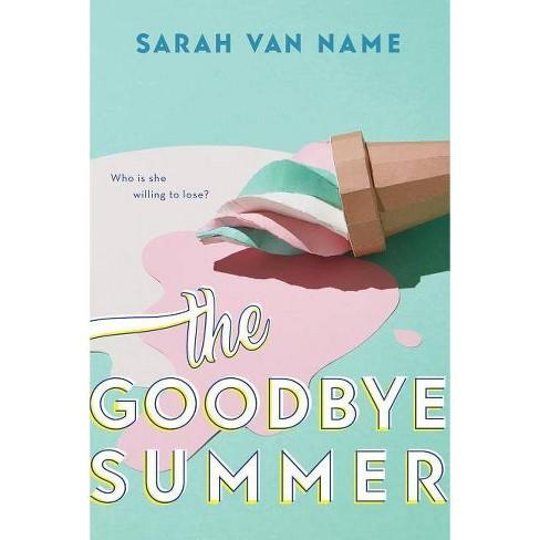 The Goodbye Summer - by  Sarah Van Name (Paperback) - image 1 of 1
