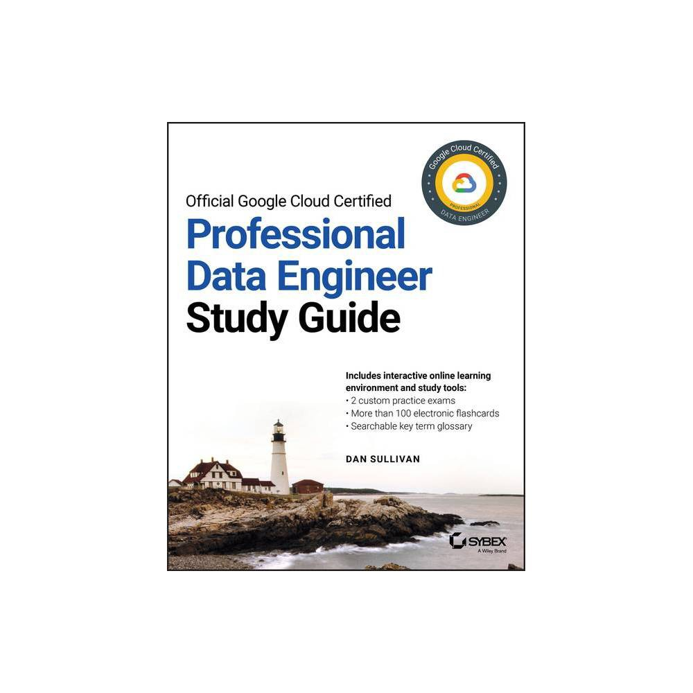 Official Google Cloud Certified Professional Data Engineer Study Guide By Dan Sullivan Paperback