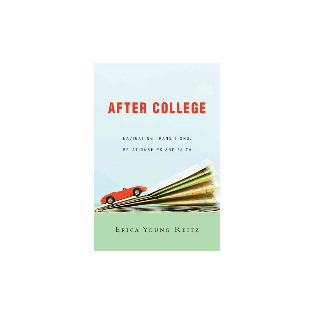 After College : Navigating Transitions, Relationships and Faith (Paperback) (Erica Young Reitz)