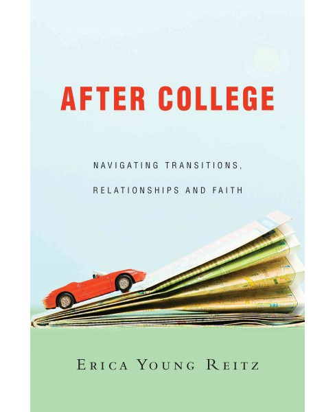 After College : Navigating Transitions, Relationships and Faith (Paperback) (Erica Young Reitz) - image 1 of 1