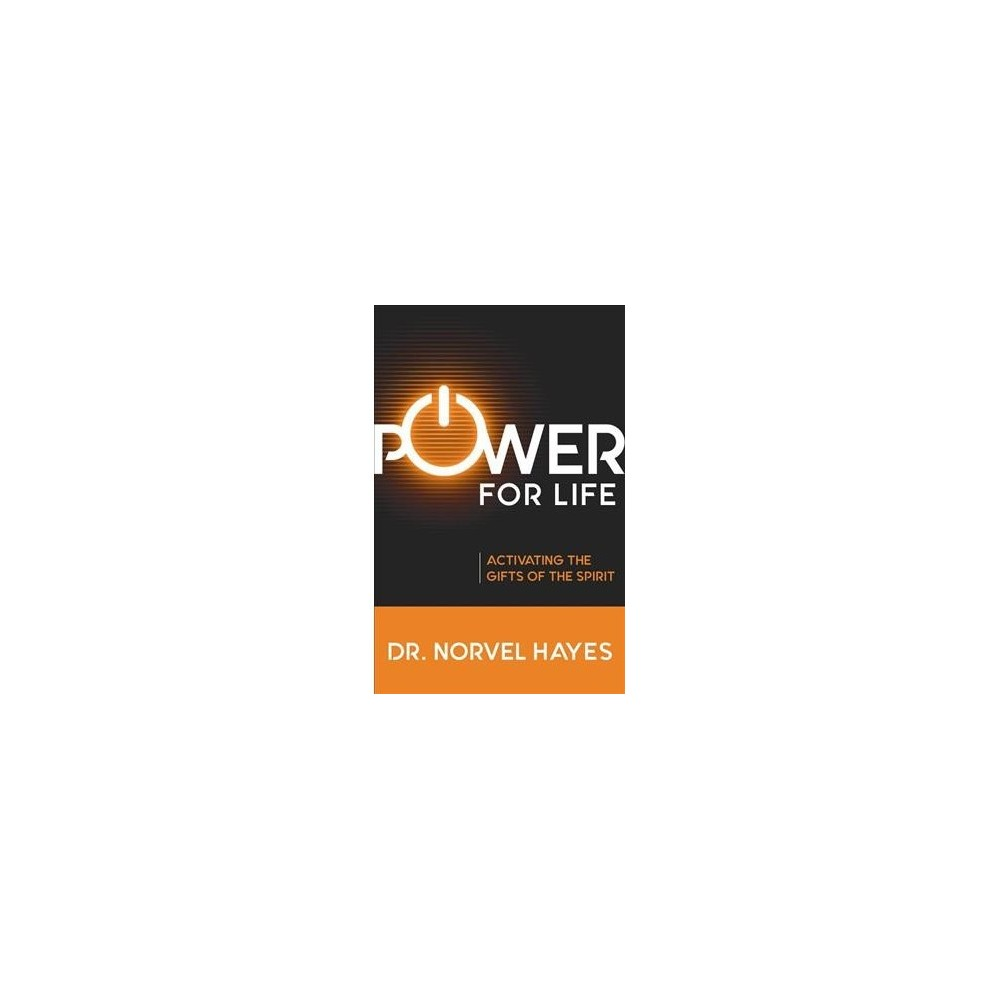 Power for Life : Activating the Gifts of the Spirit - by Norvel Hayes (Paperback)