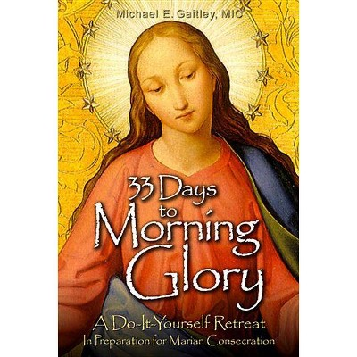 33 Days to Morning Glory - by  Michael E Gaitley (Paperback)