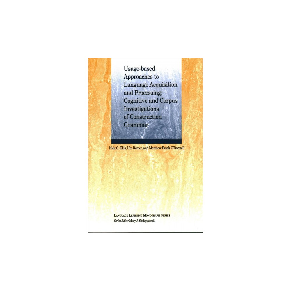 Usage-Based Approaches to Language Acquisition and Processing : Cognitive and Corpus Investigations of