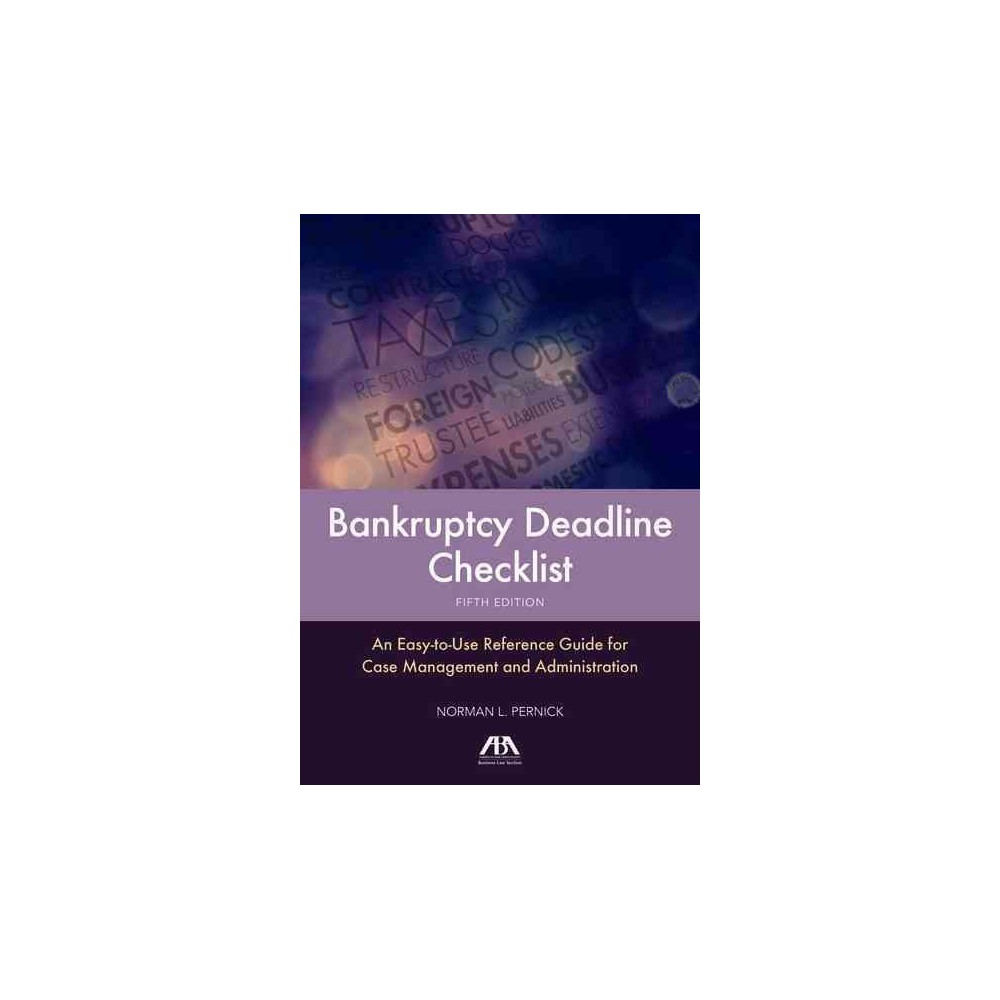 Bankruptcy Deadline Checklist : An Easy-to-use Reference Guide for Case Management and Administration