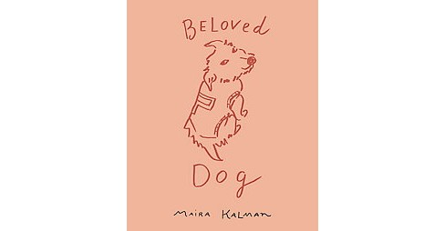 Beloved Dog (Hardcover) (Maira Kalman) - image 1 of 1
