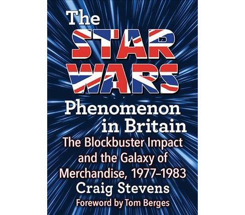 Star Wars Phenomenon in Britain : The Blockbuster Impact and the Galaxy of Merchandise, 1977-1983 - image 1 of 1
