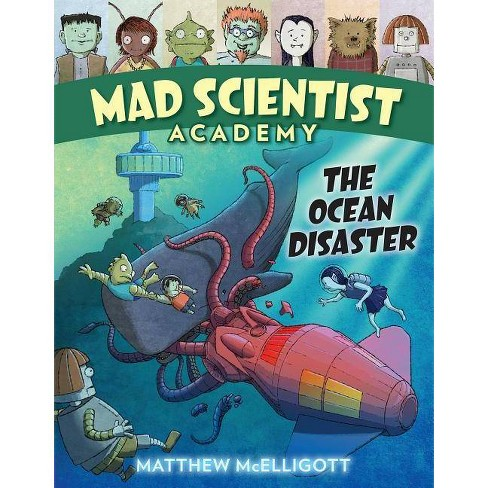 Mad Scientist Academy: The Ocean Disaster - by  Matthew McElligott (Hardcover) - image 1 of 1