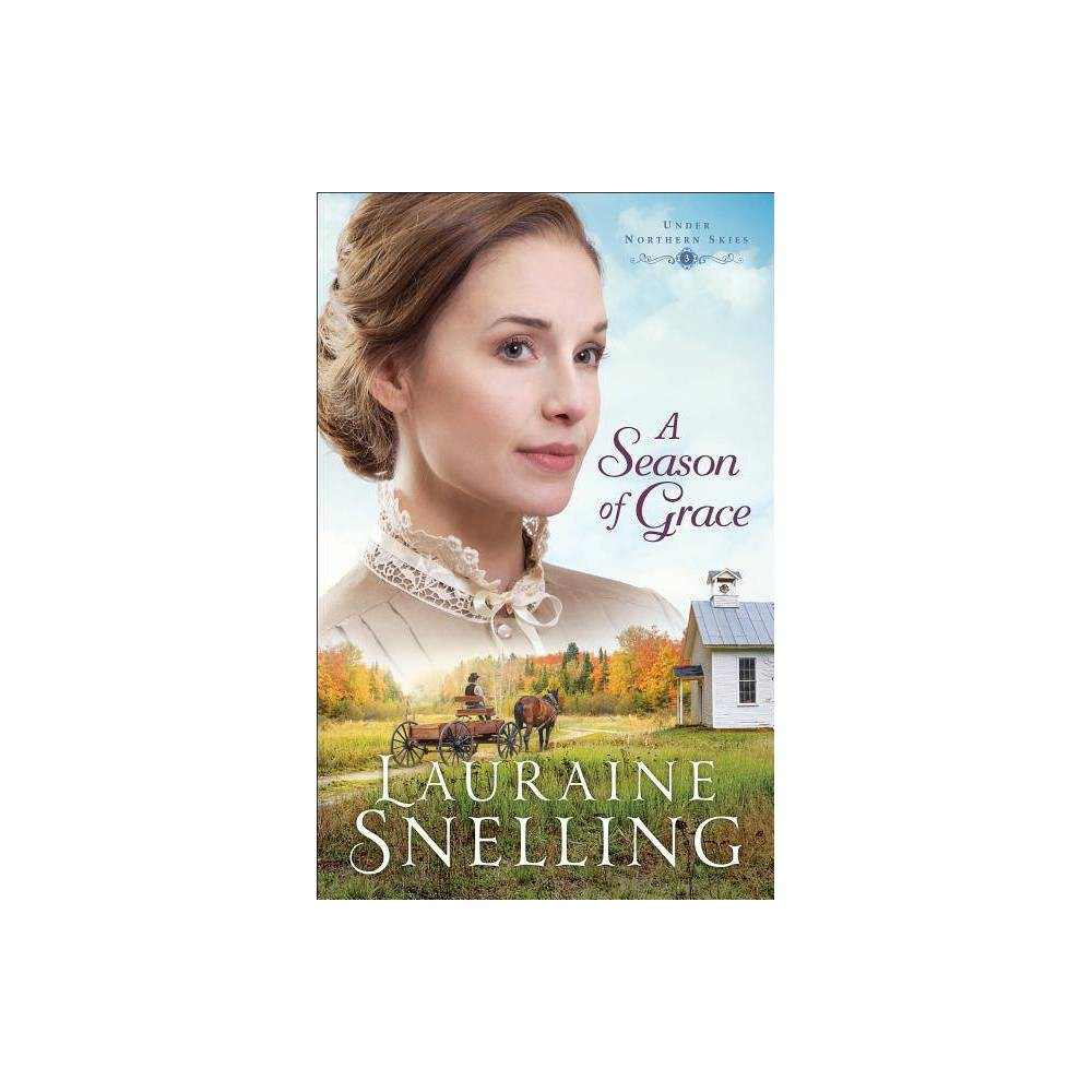 A Season Of Grace Under Northern Skies By Lauraine Snelling Paperback