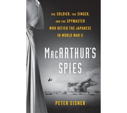 Macarthur's Spies : The Soldier, the Singer, and the Spymaster Who Defied the Japanese in World War II - image 1 of 1